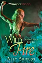 Wild Fire (Guardian Witch, #6) by Ally…