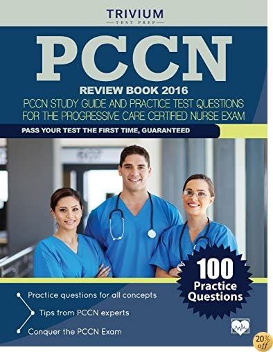 TPCCN Review Book 2016: PCCN Study Guide and Practice Test Questions for the Progressive Care Certified Nurse Exam