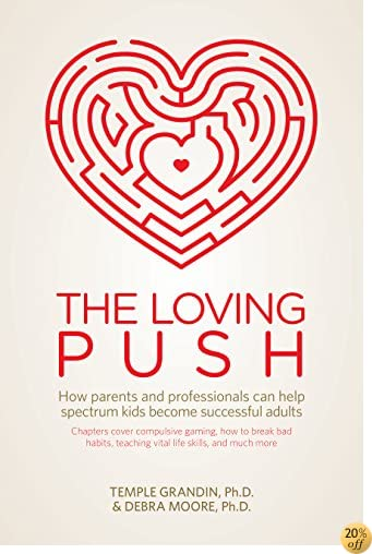 TThe Loving Push: How Parents and Professionals Can Help Spectrum Kids Become Successful Adults