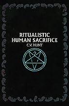 Ritualistic Human Sacrifice by C. V. Hunt