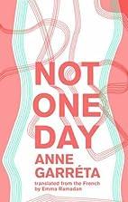 Not One Day by Anne Garréta