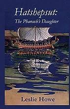 Hatshepsut: The Pharaoh's Daughter by Leslie…