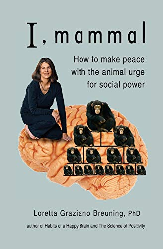 i-mammal-how-to-make-peace-with-the-animal-urge-for-social-power