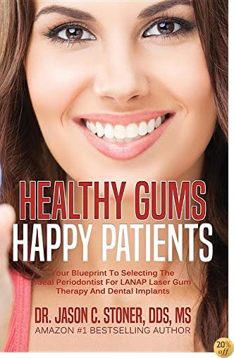 Healthy Gums Happy Patients: Your Blueprint To Selecting The Ideal Periodontist For LANAP Laser Gum Therapy And Dental Implants