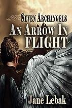 An Arrow In Flight (Seven Archangels) by…