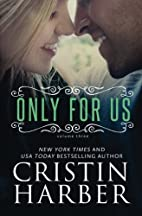 Only for Us by Cristin Harber