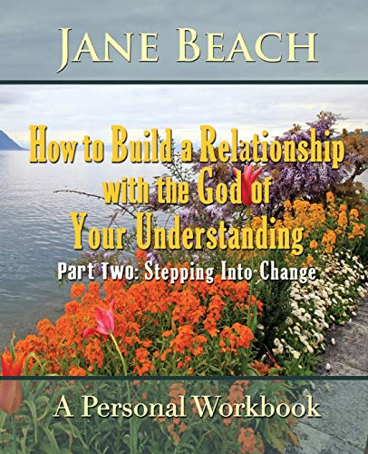 how-to-build-a-relationship-with-the-god-of-your-understanding-part-two-stepping-into-change