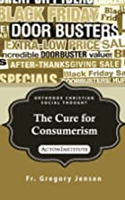 The Cure for Consumerism by Fr. Gregory…