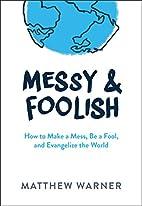 Messy & Foolish by Matthew Warner