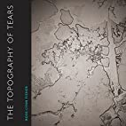The Topography of Tears by Rose-Lynn Fisher