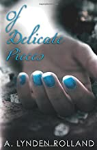 Of Delicate Pieces (Of Breakable Things) by…