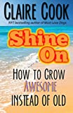 Shine On: How To Grow Awesome Instead of Old…