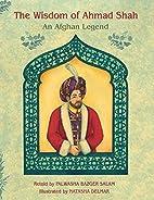 The Wisdom of Ahmad Shah: An Afghan Legend…