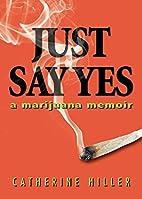 Just Say Yes: A Marijuana Memoir by…