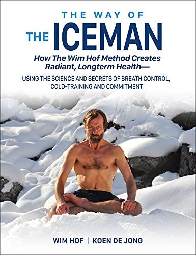 the-way-of-the-iceman-how-the-wim-hof-method-creates-radiant-longterm-health