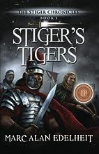 Stiger's Tigers by Marc Alan Edelheit