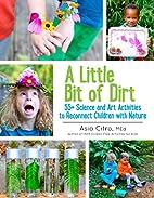 A Little Bit of Dirt: 55 Science and Art…