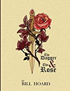 The Dagger and the Rose by Bill Hoard