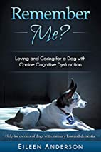 Remember Me?: Loving and Caring for a Dog…