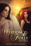 Wisdom & Folly: Sisters, Part Two by Michele…