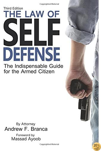 TThe Law of Self Defense: The Indispensable Guide to the Armed Citizen