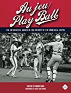 Au jeu/Play Ball: The 50 Greatest Games in…