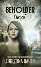Cursed (Beholder Book 1) by Christina Bauer