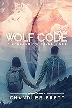 Wolf Code: A Sheltering Wilderness (Volume…