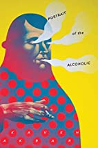 Portrait of the Alcoholic by Kaveh Akbar