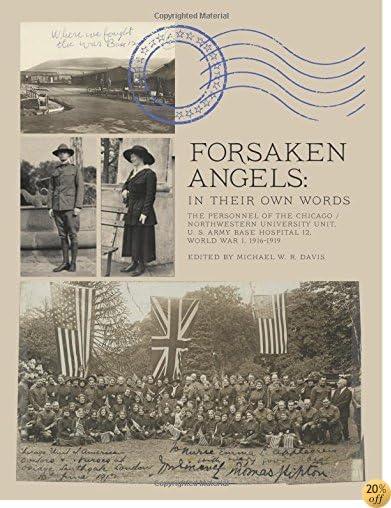 TForsaken Angels: The Personnel of the Chicago / Northwestern University Unit, U.S. Army Base 12, World War I
