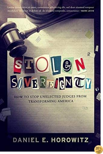 TStolen Sovereignty: How to Stop Unelected Judges from Transforming America