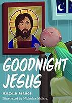 Goodnight Jesus by Angela Isaacs