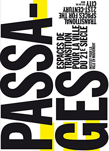 passages-transitional-spaces-for-the-21st-century-city-espaces-de-transition-pour-la-ville-du-21e-sicle-english-and-french-edition