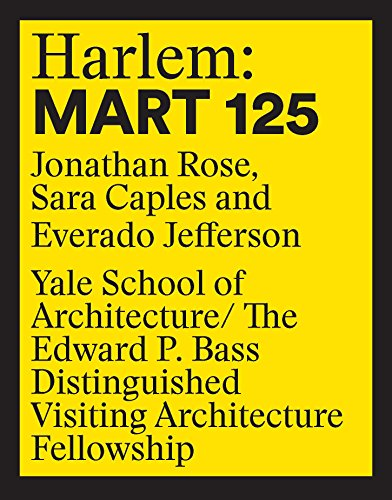 harlem-mart-125-jonathan-rose-sara-caples-everado-jefferson-edward-p-bass-distinguished-visiting-architecture-fellowship