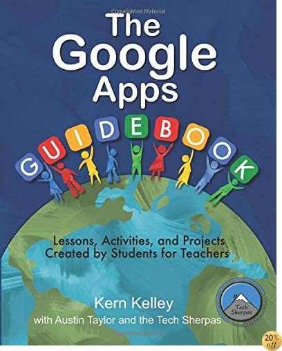 TThe Google Apps Guidebook: Lesson, Activities and Projects Created by Students for Teachers