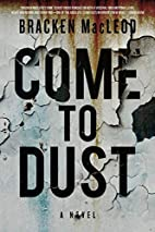 Come to Dust by Bracken MacLeod