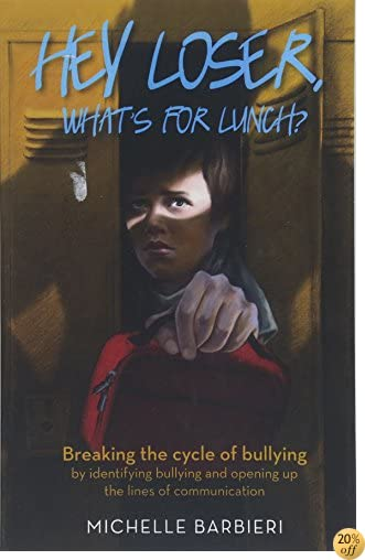 Hey Loser, What's for Lunch?: Breaking the cycle of bullying by identifying bullying and opening up the lines of communication