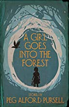 A Girl Goes Into the Forest by Peg Alford…
