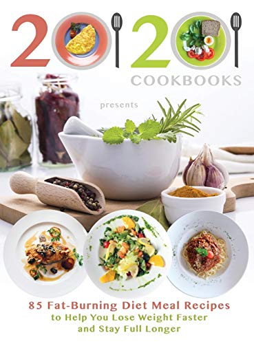 20-20-cookbooks-presents-85-fat-burning-diet-meal-recipes-to-help-you-lose-weight-faster-and-stay-full-longer