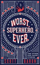 Worst. Superhero. Ever.: and other odd short…