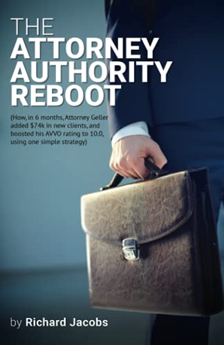 the-attorney-authority-reboot-how-in-6-months-attorney-geller-added-74k-in-new-clients-and-boosted-his-avvo-rating-to-100-using-one-simple-strategy