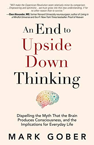 an-end-to-upside-down-thinking-why-your-assumptions-about-the-material-world-are-no-longer-scientifically-true