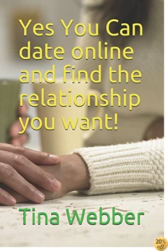 How to Date Online and find the relationship you want!: YES YOU CAN be the next online dating success story