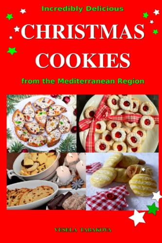 incredibly-delicious-christmas-cookies-from-the-mediterranean-region-simple-recipes-for-the-best-homemade-cookies-cakes-sweets-and-christmas-treats-easy-dessert-cookbook