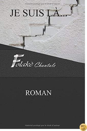 JE SUIS LÀ…: Roman suspense psychologique, parcours personnel d'une vie, une quête, un cri du destin (French Edition)