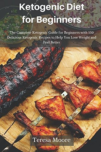 ketogenic-diet-for-beginners-the-complete-ketogenic-guide-for-beginners-with-150-delicious-ketogenic-recipes-to-help-you-lose-weight-and-feel-better-healthy-food