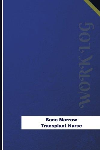 bone-marrow-transplant-nurse-work-log-work-journal-work-diary-log-126-pages-6-x-9-inches-orange-logs-work-log