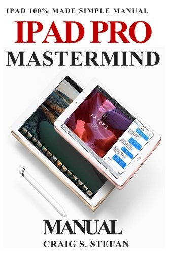 ipad-pro-mastermind-manual-get-started-with-ipad-pro-functions-with-100-made-simple-step-by-step-consumer-manual-guide-for-seniors-and-dummies-updated-as-of-october-2017