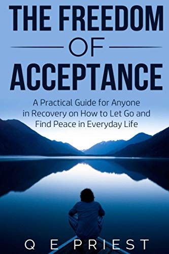 the-freedom-of-acceptance-a-practical-guide-for-anyone-in-recovery-on-how-to-let-go-and-find-peace-in-everyday-life