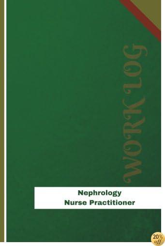 Nephrology Nurse Practitioner Work Log: Work Journal, Work Diary, Log - 126 pages, 6 x 9 inches (Orange Logs/Work Log)